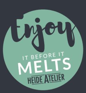 Heide Atelier ENJOY IT BEFORE IT MELTS